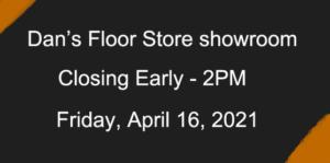 Showroom closed Friday, APRIL 16, 2021.